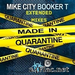 Mike City & Booker T - Made In Quarantine (Extended Mixes) (2020) FLAC