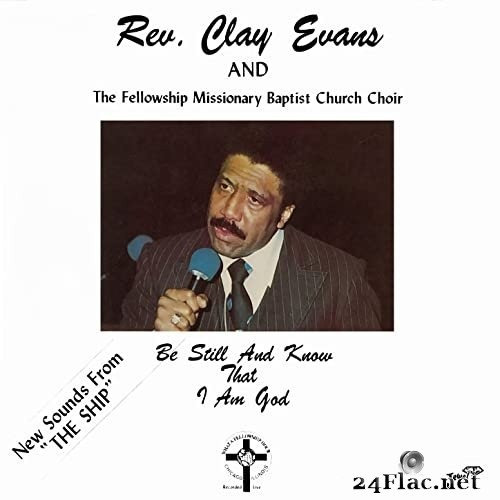 Rev. Clay Evans, The Fellowship Missionary Baptist Church Choir - Be Still and Know That I Am God (1983/2021) Hi-Res
