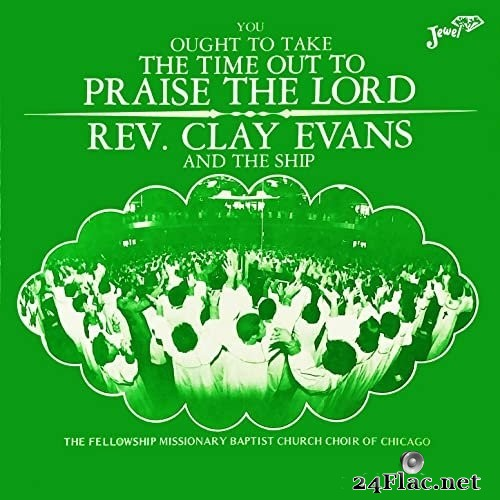 Rev. Clay Evans & The Ship - You Ought to Take Time out to Praise the Lord (1979/2021) Hi-Res
