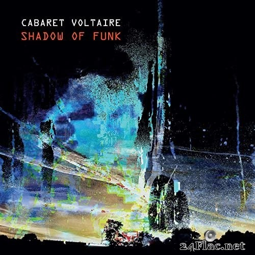 Cabaret Voltaire - Shadow of Funk (2021) Hi-Res