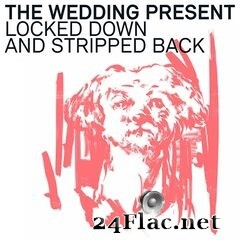 The Wedding Present - Locked Down and Stripped Back (2021) FLAC