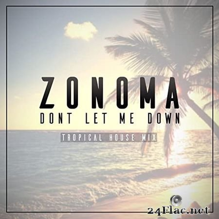 Zonoma - Don't Let Me Down (Tropical House Mix) (2016) FLAC