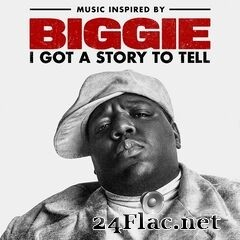 The Notorious B.I.G. - Music Inspired By Biggie: I Got A Story To Tell (2021) FLAC