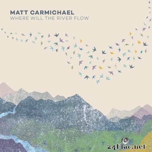 Matt Carmichael - Where Will the River Flow (2021) Hi-Res