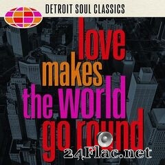 - Love Makes the World Go Round: Detroit Soul Classics (2021) FLAC