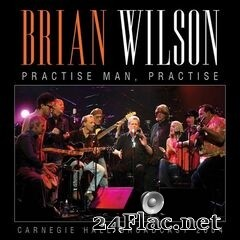 Brian Wilson - Practise Man, Practice: Carnegie Hall Broadcast 2004 (2021) FLAC