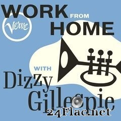 Dizzy Gillespie - Work From Home with Dizzy Gillespie (2020) FLAC