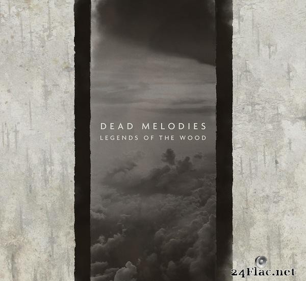 Dead Melodies - Legends of the Wood (2017) [FLAC (tracks)]