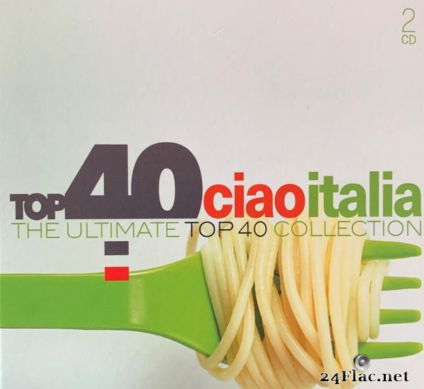 VA - Top 40 Ciao Italia  (The Ultimate Top 40 Collection) (2017) [FLAC (tracks + .cue)]
