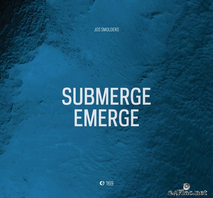 Jos Smolders - Submerge-Emerge (Limited Edition) (2021) [FLAC (tracks + .cue)]