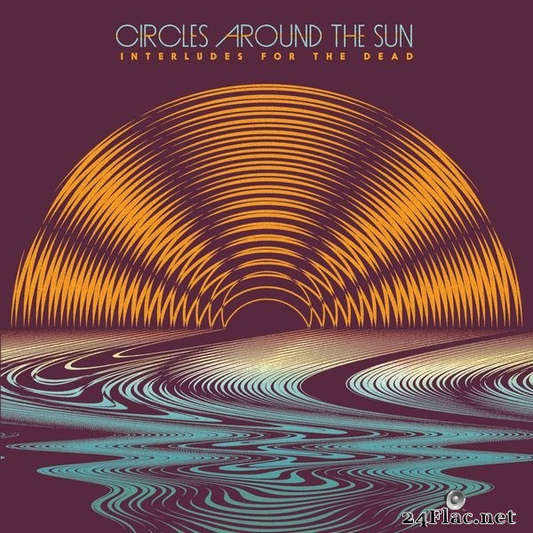 Circles Around The Sun - Interludes For The Dead (feat. Neal Casal) (2015) Hi-Res