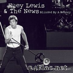 Huey Lewis and The News - Blinded By A Memory (Live '84) (2021) FLAC