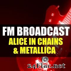 Alice In Chains & Metallica - FM Broadcast Alice In Chains & Metallica (2020) FLAC
