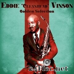 "Eddie ""Cleanhead"" Vinson - Golden Selection (Remastered) (2021) FLAC"