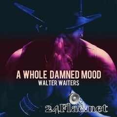 Walter Waiters - A Whole Damned Mood (2021) FLAC