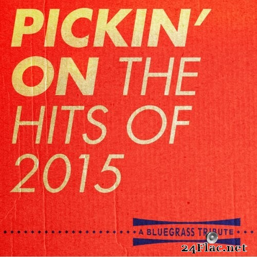 Pickin' On Series - Pickin' On The Hits Of 2015 (2015) Hi-Res