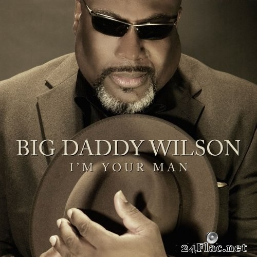 Big Daddy Wilson - I'm your man (2013) Hi-Res