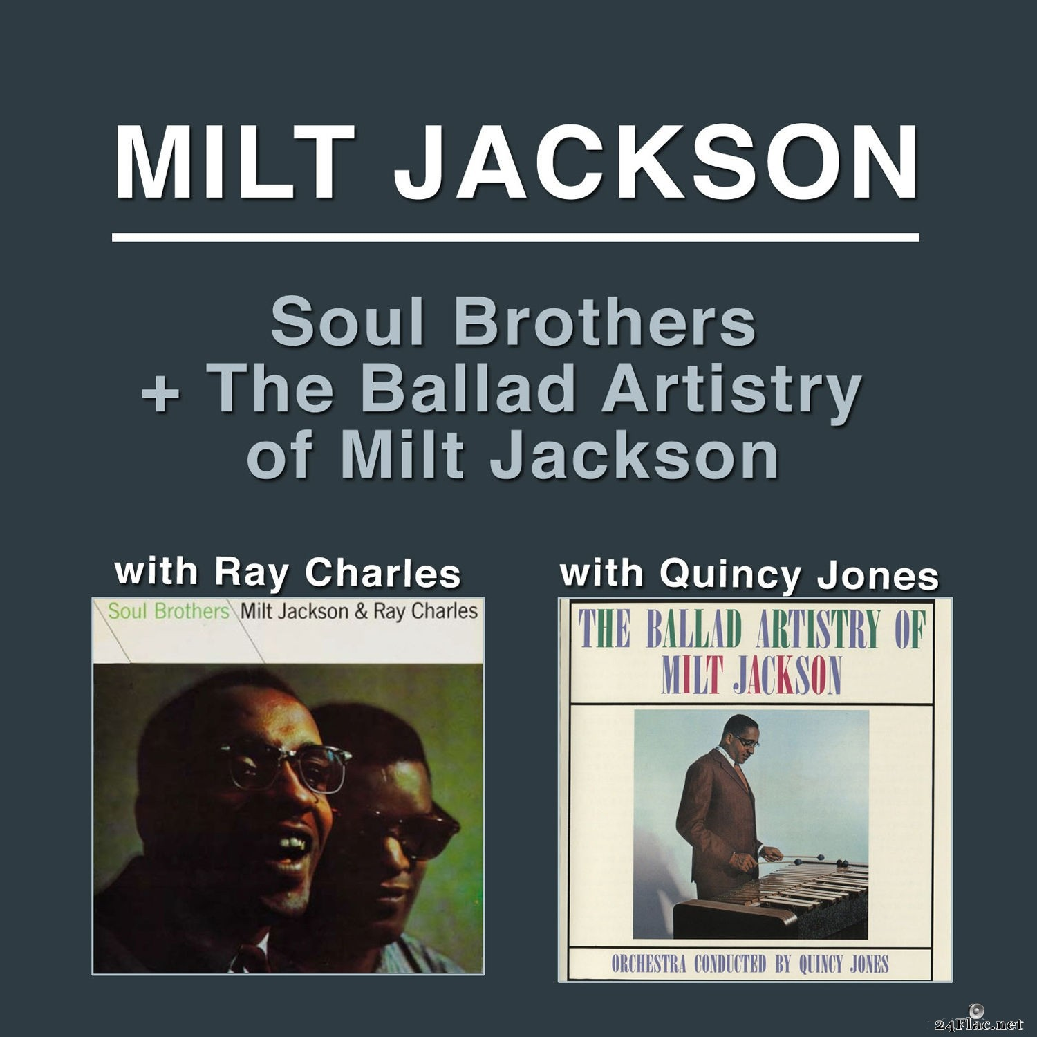 Milt Jackson - Soul Brothers (with Ray Charles) + the Ballad Artistry of Milt Jackson [with Orchestra Conducted by Quincy Jones] (2013) FLAC