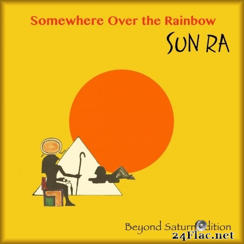 Sun Ra & His Arkestra - Somewhere Over the Rainbow (Beyond Saturn) (2021) Hi-Res